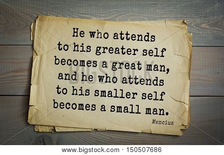 TOP-20. Aphorism by Mencius  - Chinese philosopher. He who attends to his greater self becomes a great man, and he who attends to his smaller self becomes a small man.