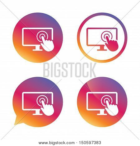 Touch screen monitor sign icon. Hand pointer symbol. Gradient buttons with flat icon. Speech bubble sign. Vector