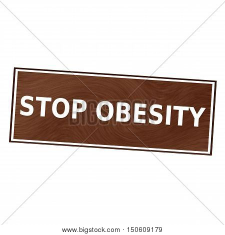 stop obesity white wording on Brown wood background