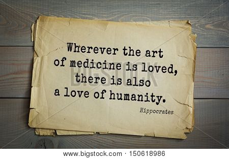 TOP-25. Aphorism by Hippocrates - famous Greek physician and healer.Wherever the art of medicine is loved, there is also a love of humanity.