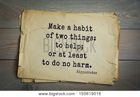 TOP-25. Aphorism by Hippocrates - famous Greek physician and healer.Make a habit of two things: to help; or at least to do no harm.