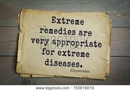 TOP-25. Aphorism by Hippocrates - famous Greek physician and healer.Extreme remedies are very appropriate for extreme diseases.