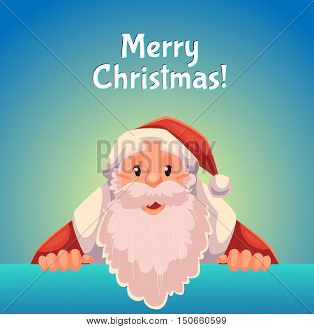 Cartoon style Santa Claus holding sign with both hands, Christmas vector greeting card, text at top. Half length portrait of Santa holding sign, greeting card template for Christmas eve