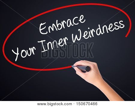 Woman Hand Writing Embrace Your Inner Weirdness  With A Marker Over Transparent Board