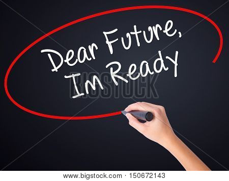 Woman Hand Writing Dear Future, Im Ready With A Marker Over Transparent Board
