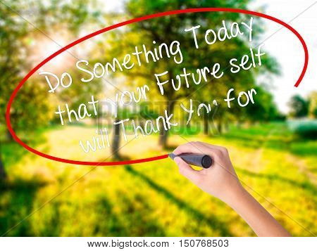 Woman Hand Writing Do Something Today That Your Future Self Will Thank You For With A Marker Over Tr