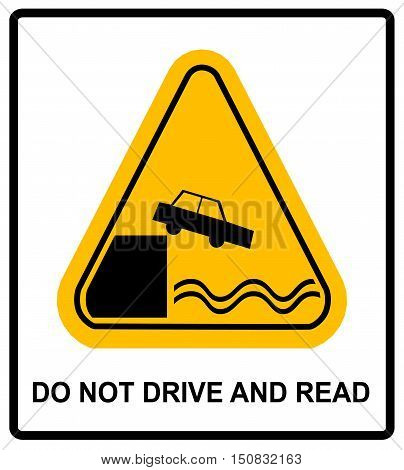 Warning Do not Drive and Read Don t Use Your Phone While Driving Signboard design. Yellow triangle symbol sticker for public places