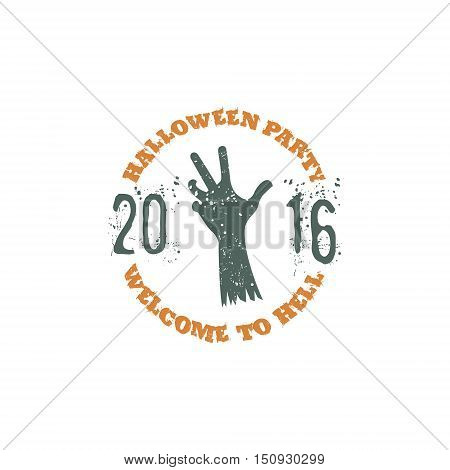 Halloween party label template with zombie hand and typography elements. Vector text - welcome to hell 2016. Retro grunge patch for scary holiday celebration. Print on t shirt, tee, apparel, cards.