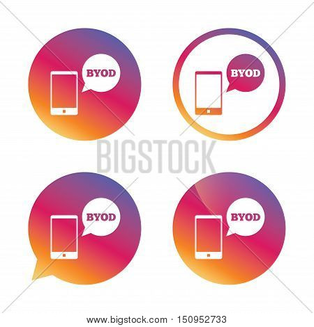 BYOD sign icon. Bring your own device symbol. Smartphone with speech bubble sign. Gradient buttons with flat icon. Speech bubble sign. Vector