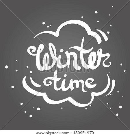 Wintertime quote. White hand lettering text isolated on grey background. For housewarming posters, greeting cards design, home decorations, greetings for social media. Vector calligraphy illustration.