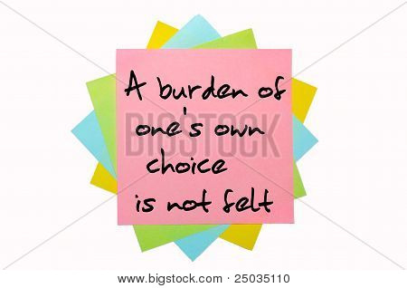 "Proverb ""a Burden Of One's Own Choice Is Not Felt"" Written On Bunch Of Sticky Notes"
