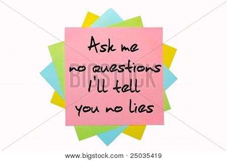 "Proverb ""ask Me No Questions, I'll Tell  You No Lies"" Written On Bunch Of Sticky Notes"