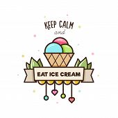 Keep Calm And Eat Ice Cream. Vector Illustration Of Ice Cream. poster