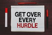 Handwriting Text Writing Get Over Every Hurdle. Concept Meaning Overcome Any Obstacle Problem Troubl poster