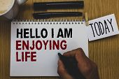 Conceptual Hand Writing Showing Hello I Am Enjoying Life. Business Photo Text Happy Relaxed Lifestyl poster