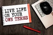 Conceptual Hand Writing Showing Live Life On Your Own Terms. Business Photo Showcasing Give Yourself poster