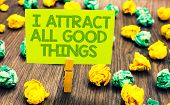 Handwriting Text I Attract All Good Things. Concept Meaning Positive Attraction Law Motivation Affir poster
