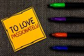 Conceptual Hand Writing Showing To Love Passionately. Business Photo Text Strong Feeling For Someone poster
