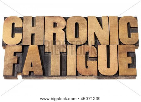 chronic fatigue - isolated text in vintage letterpress wood type printing blocks
