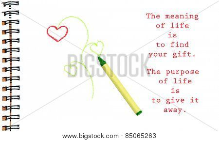 The meaning of life is to find your gift. The purpose of life is to give it away - quote by unknown author, with an image of a flower doodle on sketch pad with a crayon