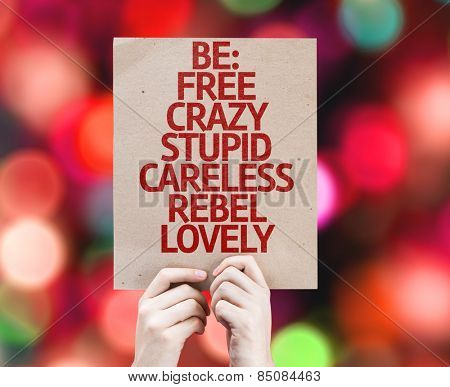 Be: Free, Crazy, Stupid, Careless, Rebel, Lovely card with colorful background with defocused lights