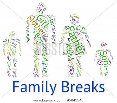 Family Breaks Indicates Go On Leave And Families