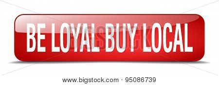 Be Loyal Buy Local Red Square 3D Realistic Isolated Web Button