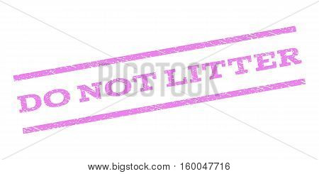 Do Not Litter watermark stamp. Text caption between parallel lines with grunge design style. Rubber seal stamp with dirty texture. Vector violet color ink imprint on a white background.