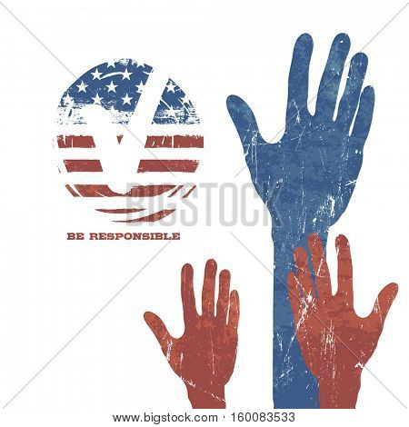 Voting Hands. Vote sign. Flag background. Patriotic grunge design presidential election. Be responsible and vote.