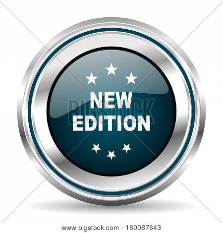 New edition vector icon. Chrome border round web button. Silver metallic pushbutton.