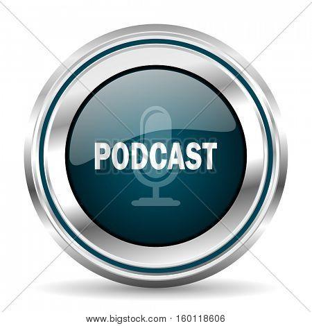 Podcast vector icon. Chrome border round web button. Silver metallic pushbutton.