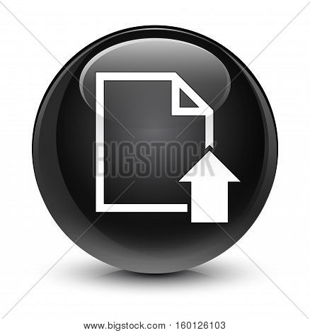 Upload Document Icon Glassy Black Round Button