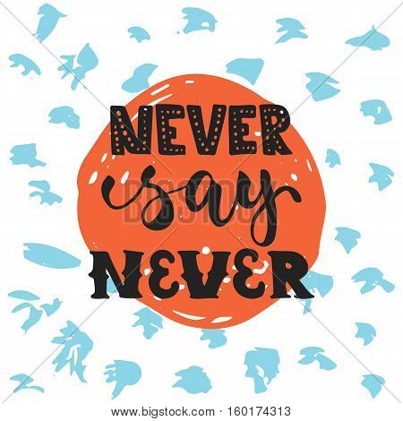Never say never - hand drawn lettering phrase isolated on the polka dot grunge background. Fun brush ink inscription for photo overlays, greeting card or t-shirt print, poster design.
