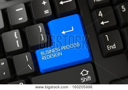 PC Keyboard with the words Business Process Redesign on Blue Key. 3D.