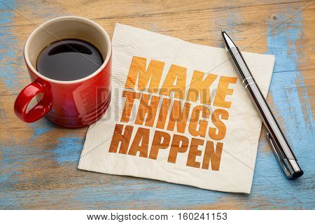 Make things happen motivational reminder - word abstract on a napkin with coffee cup