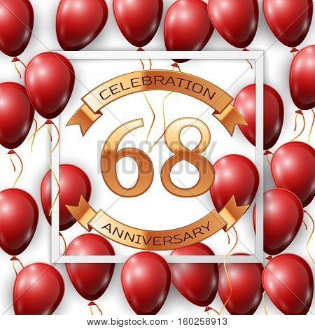 Realistic red balloons with ribbon in centre golden text sixty eight years anniversary celebration with ribbons in white square frame over white background. Vector illustration