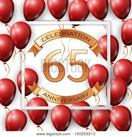 Realistic red balloons with ribbon in centre golden text sixty five years anniversary celebration with ribbons in white square frame over white background. Vector illustration