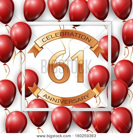Realistic red balloons with ribbon in centre golden text sixty one years anniversary celebration with ribbons in white square frame over white background. Vector illustration