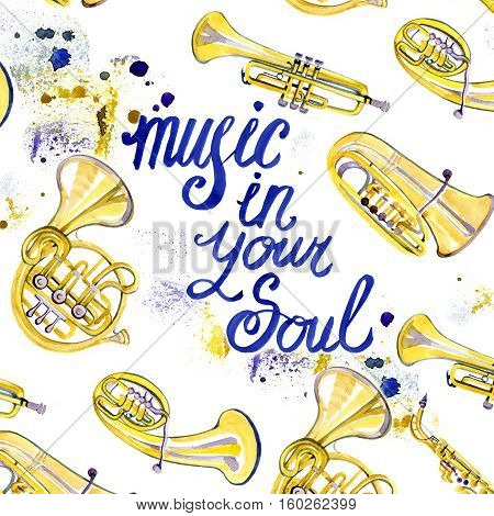 Watercolor misic lettering calligraphic inscription - music in your soul on white background with brass instruments