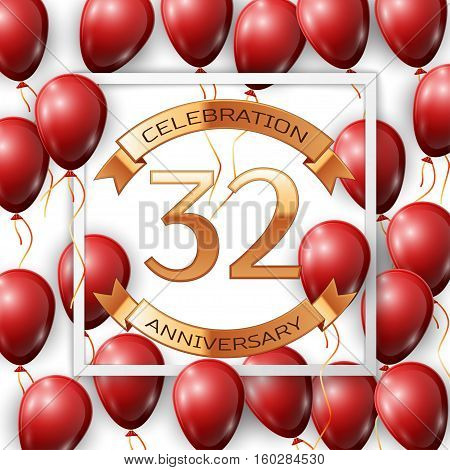 Realistic red balloons with ribbon in centre golden text thirty two years anniversary celebration with ribbons in white square frame over white background. Vector illustration