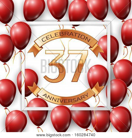 Realistic red balloons with ribbon in centre golden text thirty seven years anniversary celebration with ribbons in white square frame over white background. Vector illustration