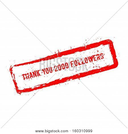 Thank You 2000 Followers Red Rubber Stamp Isolated On White Background. Grunge Rectangular Seal With
