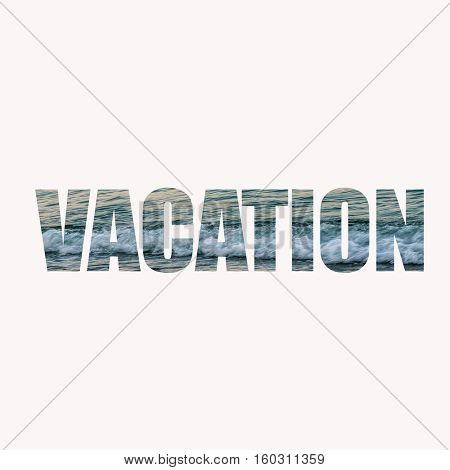 Vacation wording with sea on background