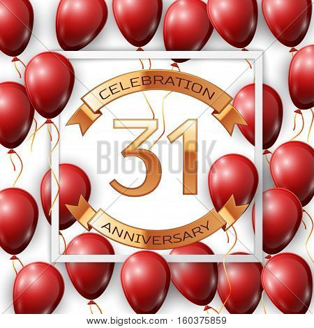 Realistic red balloons with ribbon in centre golden text thirty one years anniversary celebration with ribbons in white square frame over white background. Vector illustration