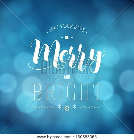 May your days be Merry and Bright - greeting card. Modern calligraphy lettering. Typographic vector design, beautiful blue bokeh background, blurred festive lights.
