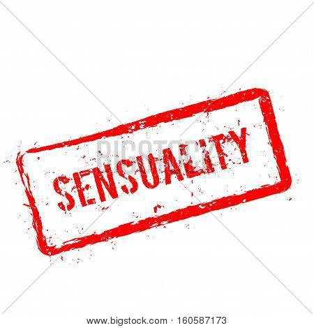 Sensuality Red Rubber Stamp Isolated On White Background. Grunge Rectangular Seal With Text, Ink Tex