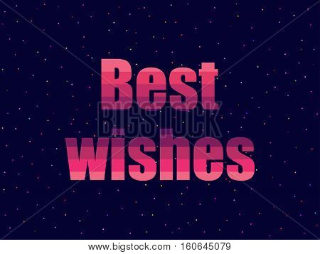 Best Wishes In 80's Retro Style. Text In The Futuristic Style, Neon. Vector Illustration.