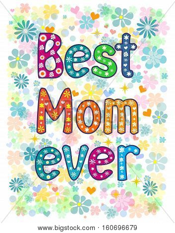 Happy Mothers Day card design with hand made retro typography Best Mom Ever