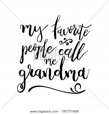My Favorite People Call Me Grandma - Funny handwritten quote about grandchild and grandparents. Good for poster, t-shirts, prints, cards, banners. Hand lettering, typographic element for your design
