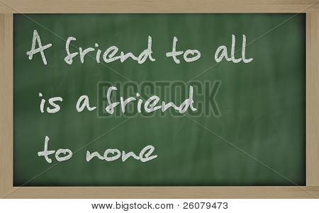 """ A Friend To All Is A Friend To None "" Written On A Blackboard"